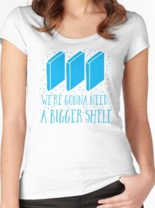 We're gonna need a bigger shelf Women's Fitted Scoop T-Shirt