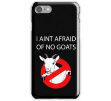 I Aint Afraid of no Goats! iPhone Case/Skin