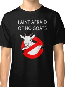I Aint Afraid of no Goats! Classic T-Shirt