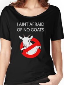 I Aint Afraid of no Goats! Women's Relaxed Fit T-Shirt
