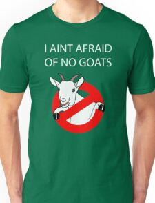 I Aint Afraid of no Goats! Unisex T-Shirt
