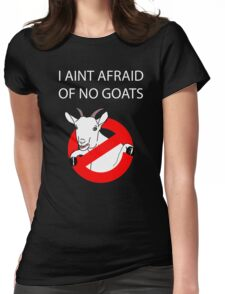 I Aint Afraid of no Goats! Womens Fitted T-Shirt