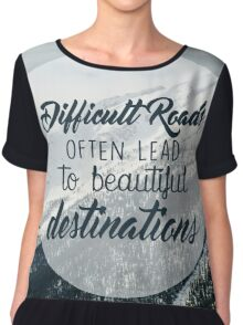 Difficult Roads leads to Beautiful Destinations QUOTE Chiffon Top