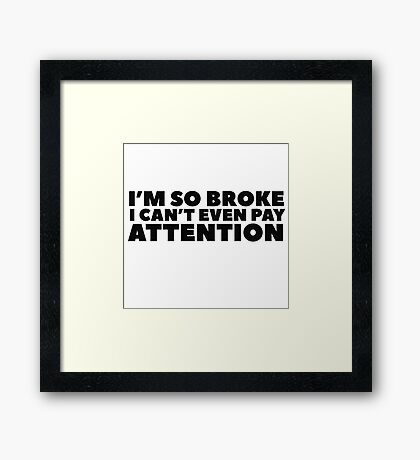 Funny Clever Joke Poor Humour Im So Broke Wordplay Framed Print