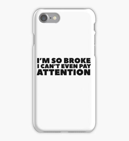 Funny Clever Joke Poor Humour Im So Broke Wordplay iPhone Case/Skin