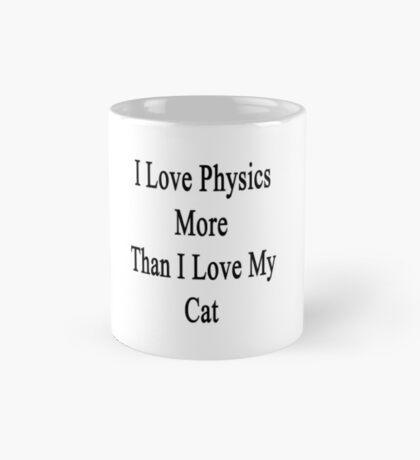 I Love Physics More Than I Love My Cat  Mug