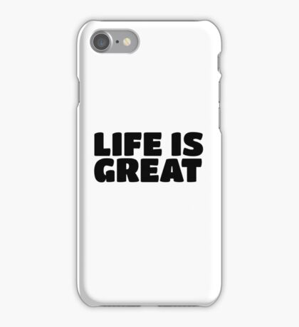 Life Is Great Ironic Fun Cool Text Truth Motivation iPhone Case/Skin