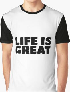 Life Is Great Ironic Fun Cool Text Truth Motivation Graphic T-Shirt