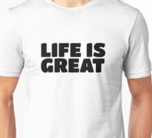 Life Is Great Ironic Fun Cool Text Truth Motivation Unisex T-Shirt