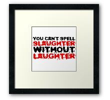 Slaughter Laughter Famous Quote Funny Black Humour Framed Print