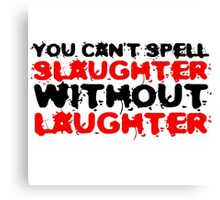Slaughter Laughter Famous Quote Funny Black Humour Canvas Print