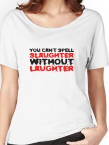 Slaughter Laughter Famous Quote Funny Black Humour Women's Relaxed Fit T-Shirt