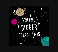 You're Bigger Than This Unisex T-Shirt