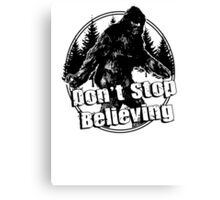 Bigfoot  Sasquatch Dont Stop Believing Canvas Print