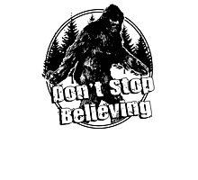 Bigfoot  Sasquatch Dont Stop Believing Photographic Print