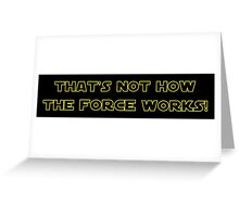 That's Not How the Force Works Greeting Card