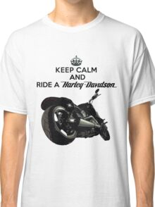 Keep Calm And Ride a Harley Davidson version 2 Classic T-Shirt