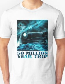 50 Million Year Trip Unisex T-Shirt