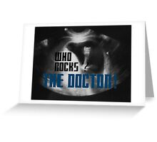 Who rocks? - The Doctor! Greeting Card