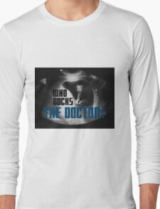Who rocks? - The Doctor! Long Sleeve T-Shirt