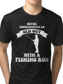 Never underestimate an old guy with a fishing rod Tri-blend T-Shirt