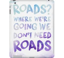 Roads? Where We're Going We Don't Need Roads - Watercolor iPad Case/Skin
