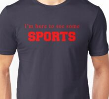 I'm here to see some SPORTS Unisex T-Shirt