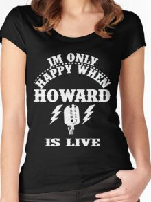 Im Only Happy When Howard Is Live Women's Fitted Scoop T-Shirt