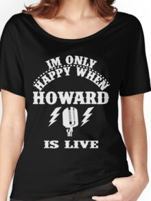 Im Only Happy When Howard Is Live Women's Relaxed Fit T-Shirt