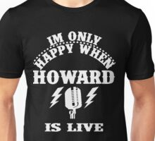 Im Only Happy When Howard Is Live Unisex T-Shirt
