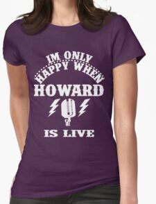 Im Only Happy When Howard Is Live Womens Fitted T-Shirt