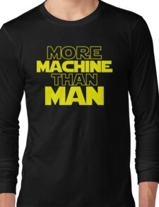 More Machine Than Man Long Sleeve T-Shirt