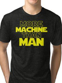 More Machine Than Man Tri-blend T-Shirt
