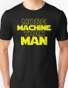More Machine Than Man T-Shirt