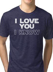I Love You/I Know Tri-blend T-Shirt