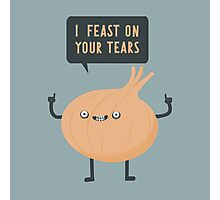 I feast on your tears! Photographic Print