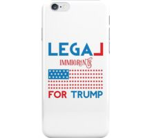 Legal Immigrants for Donald Trump iPhone Case/Skin