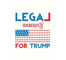 Legal Immigrants for Donald Trump Art Print