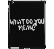 What Do You Mean? [Black Version] iPad Case/Skin