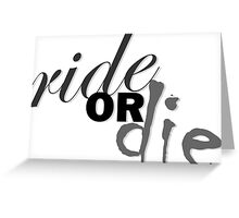 ride or die Greeting Card