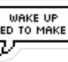 Wake Up You Need To Make Money Sticker