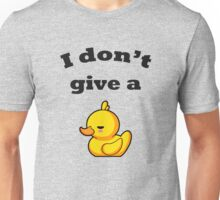 I don't give a duck! Unisex T-Shirt