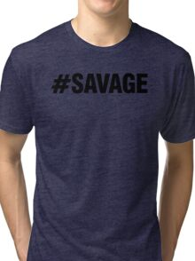 #SAVAGE Tri-blend T-Shirt