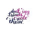 Don't copy trend. Create them by Anastasiia Kucherenko