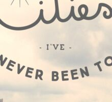 I'm In Love With Cities I've Never Been To  Sticker