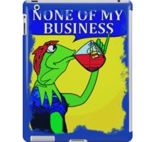 None Of My Business iPad Case/Skin