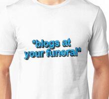 blogs @ ur funeral  Unisex T-Shirt