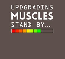 Upgrading Muscles Stand By... Unisex T-Shirt