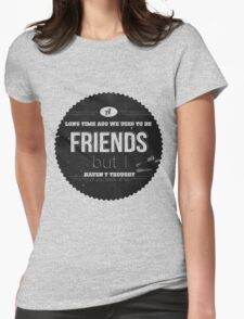 A LONG TIME AGO WE USED TO BE FRIENDS Womens Fitted T-Shirt