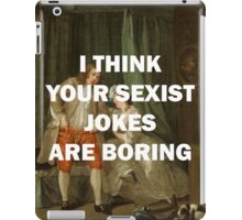 I THINK YOUR SEXIST JOKES ARE BORING iPad Case/Skin